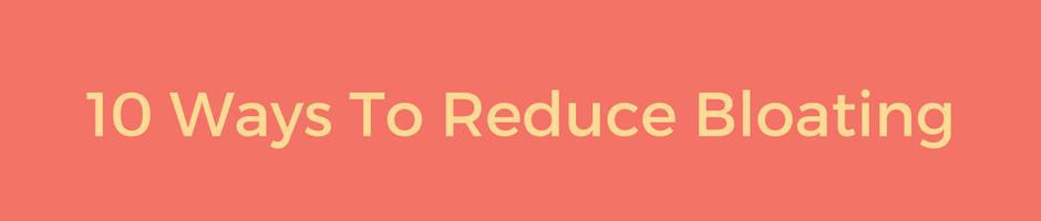 10 ways to reduce bloating