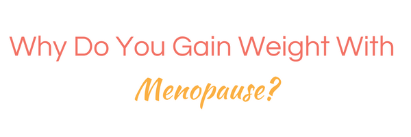 why do you gain weight with menopause