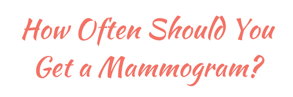 how often should you get a mammogram - mammogram
